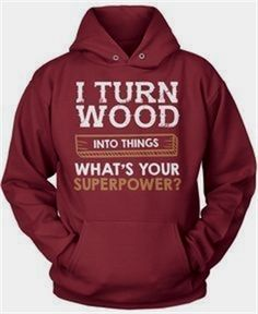 I Turn Wood Into Things What's Your Superpower #woodworkingtools #WoodworkingTips