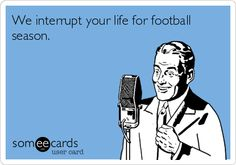 We interrupt your life for football season.