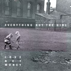 Everything But The Girl - Love Not Money: Deluxe Edition