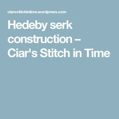 Hedeby serk construction – Ciar's Stitch in Time