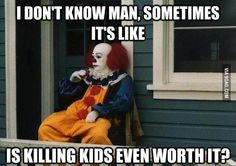 Pennywise in deep thought...