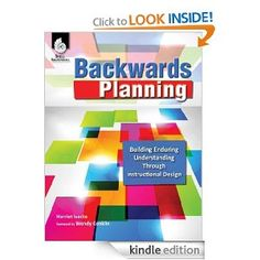 """Backwards Planning: Building Enduring Understanding Through Instructional Design"" by Harriet Isecke. Increase student achievement with a systematic approach to lesson design. Learn how to identify enduring understandings, set goals, establish benchmarks, and monitor progress to move your students to mastery of standards, while differentiating to meet their diverse needs."