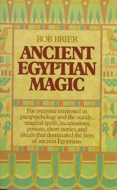 Ancient Egyptian Magic: Spells, Incantations, Potions, Stories, and Rituals