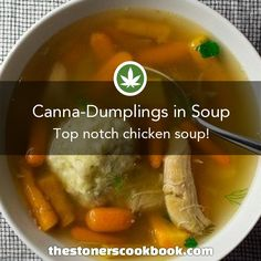 Chicken Soup with Canna-Dumplings from the The Stoner's Cookbook (http://www.thestonerscookbook.com/recipe/chicken-soup-with-canna-dumplings)
