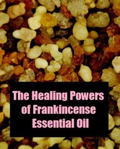 The Healing Powers of Frankincense Essential Oil