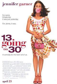 13 going on 30... very cute movie! Jennifer Garner is fantastic! !