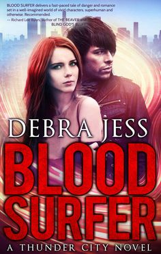 #Books #SciFiRomance |  Blood Surfer: A Thunder City Novel, Book 1, by Debra Jess