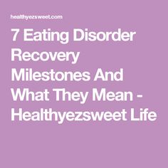 7 Eating Disorder Recovery Milestones And What They Mean - Healthyezsweet Life