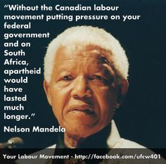 Quote from Nelson Mandela about the role the Canadian labour movement played in ending apartheid.
