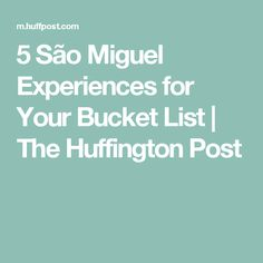 5 São Miguel Experiences for Your Bucket List | The Huffington Post