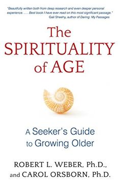 The Spirituality of Age: A Seeker's Guide to Growing Older by Robert L. Weber Ph.D. http://www.amazon.com/dp/1620555123/ref=cm_sw_r_pi_dp_kKulwb1NDT7CB