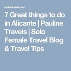 7 Great things to do in Alicante | Pauline Travels | Solo Female Travel Blog & Travel Tips