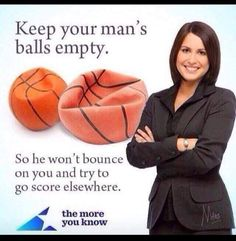 Keep your man's balls empty. So he wont bounce on you and try to score elsewhere. Ladies be listening?