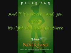 This song is from Peter Pan! :] This movie has been a favorite of mine since childhood, and I love Peter Pan and his adventures in Neverland, and this song i...