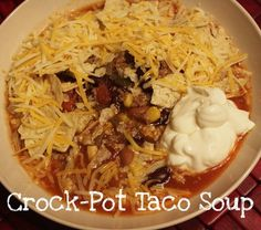Crock-Pot Taco Soup.... since Ally has yet to share her recipe with me, I'm going to have to give this a try because Tim LOVES it when she makes it !