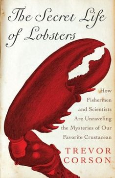 The NOOK Book (eBook) of the The Secret Life of Lobsters: How Fishermen and Scientists Are Unraveling the Mysteries of Our Favorite Crustacean by Trevor I Love Books, Good Books, My Books, Books To Read, Secret Life, The Secret, Book Launch, Bee Happy, Reading Online