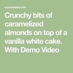 Crunchy bits of caramelized almonds on top of a vanilla white cake. With Demo Video Almond Cakes, Recipe For Mom, Almonds, Caramel, Vanilla, Desserts, Recipes, Top, Sticky Toffee
