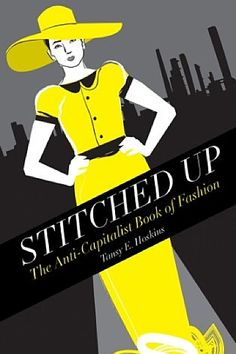 Intro and Chapter 1 of 'Stitched Up' Beautifully illustrated with specially commissioned designs, Stitched Up delves into the alluring world of fashion to reveal what is behind the clothes we wear. Moving between Karl Lagerfeld and Karl Marx, the bo. Ol Fashion, Green Fashion, Fashion Books, Fast Fashion, Ethical Fashion, World Of Fashion, Vegan Fashion, Fashion Design, Karl Marx