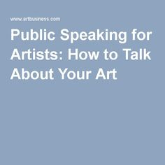 Public Speaking for Artists: How to Talk About Your Art