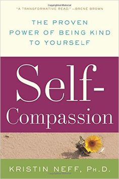 Self-Compassion: The Proven Power of Being Kind to Yourself: Kristin Neff: 9780061733529: Amazon.com: Books