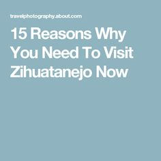 15 Reasons Why You Need To Visit Zihuatanejo Now