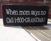 When Mom Says No, Call 1-800 Grandma Wood Block, Sign