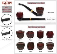 The Falcon international is a very sort after pipe being so absorbent whilst producing the coolest and smoothest smoke The bowl is the heart of a good pipe and only the finest Mediterranean briar and Turkish meerschaum is used for all Falcon Bowls. The Unique 4-Start thread on a bowl enables it to be removed from the stem with a quarter turn. How to design your Falcon pipe... It's as simple as 123, pick your stem, select your mouthpiece and lastly decide your bowl all from the drop down men