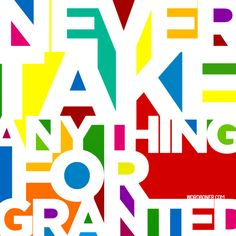 Never Take Anything for Granted