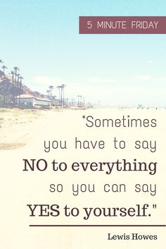 "5 Min Fri episode: ""Sometimes you have to say NO to everything so you can say YES to yourself."" - Lewis Howes"