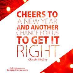 """""""Cheers to a new year and another chance for us to get it right"""". ~ Oprah Winfrey   I hope you enjoy the Quotes. I'd encourage you to share them, repost them, and comment. After all, social media is about being social which implies a dialogue, not a one sided conversation. Make it a great day - """"YOU Were Created for Greatness, Claim It!"""" Doug Morneau - #fitCEO #motivation #leadership"""