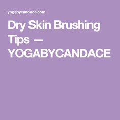 Dry Skin Brushing Tips — YOGABYCANDACE