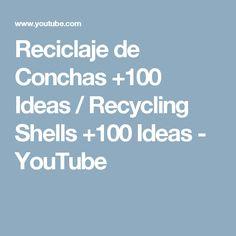 Reciclaje de Conchas +100 Ideas / Recycling Shells +100 Ideas - YouTube                                                                                                                                                                                 Mais