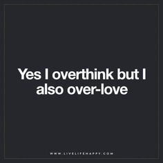 Yes I Overthink But…