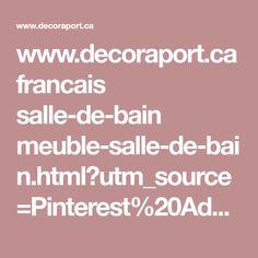 www.decoraport.ca francais salle-de-bain meuble-salle-de-bain.html?utm_source=Pinterest%20Ads&utm_medium=CPC&utm_campaign=bathroom%20vanity%20set--fr,170627,everyday,Montreal&utm_term=vanity%20set