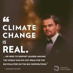 """""""Climate Change is REAL. ...We need to support leaders around the world who do not speak for the big polluters or the big corporations."""" --Leonardo Dicaprio #BernieOrBust #FeelTheBern"""