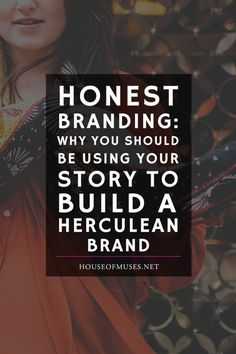 Honest Branding: Why You Should Be Using Your Story to Build a Herculean Brand from The House of Muses. How can telling your story transform your blog and creative business?