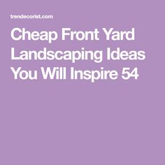 Cheap Front Yard Landscaping Ideas You Will Inspire 54