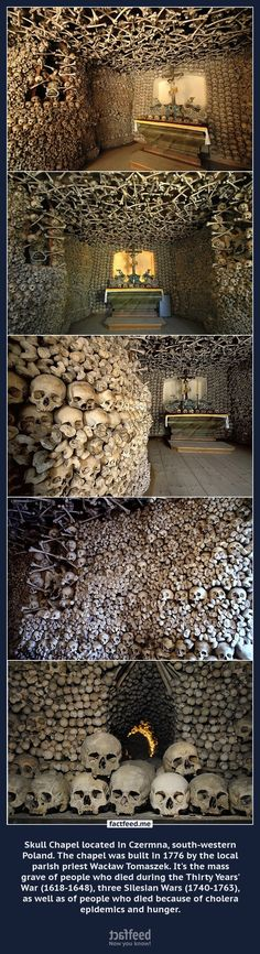 Skull Chapel located in south-western Poland. The chapel was built in 1776. It's the mass grave of people who died because of  wars, cholera epidemics and hunger.