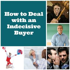How to Deal with an Indecisive Home Buyer: http://www.blog.househuntnetwork.com/how-to-deal-with-an-indecisive-buyer/