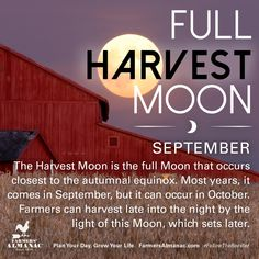 The Harvest Moon is the full Moon that occurs closest to the autumn equinox.