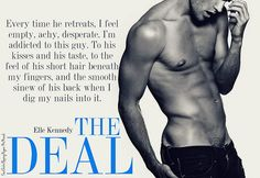 The Deal (Off-Campus #1) by Elle Kennedy. I Absolutely loved this book!!!! I love and want Garrett Graham!!! Read this book 3 fricking times man!!!!!! Can't get enough of Garrett!! xo