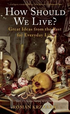 How Should We Live?: Great Ideas from the Past