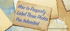 How to Properly Label Those Photos You Inherited