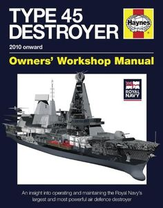 Royal Navy Type 45 Destroyer Manual: An insight into operating and maintaining the Royal Navy's largest and most powerful air defence destroyer ... Manual Haynes Owners' Workshop Manuals: Amazon.co.uk: Jonathan Gates: Books