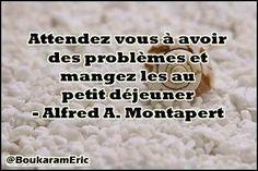 Attendez vous à avoir des problèmes et mangez les au petit déjeuner - Alfred A. Montapert