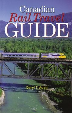 Availability: Canadian rail travel guide / by Daryl T. Travel Guide, Travel Books, World, Maps, Photographs, Canada, Colour, The World, Color