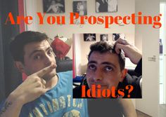 Are You Prospecting Idiots Into Your Business