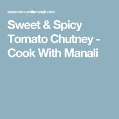 Sweet & Spicy Tomato Chutney - Cook With Manali