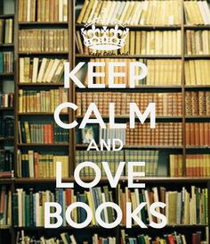 Keep Calm and Love books, I am going to go read now.