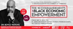 The Greater Austin Black Chamber of Commerce will be hosting the 10 Commandments of Black Economic Empowerment on Friday, May 13, 2016 from 7:00PM to 10:00PM (CDT) at St. James Missionary Baptist Church - Franklin Chapel in Austin, TX. This motivational event will explore black prosperity, understanding how to control wealth, effective ways for guiding spending, and keeping money in local communities. Dr. Boyce Watkins - The People's Scholar, Founder of The Black Wealth Bootcamp.